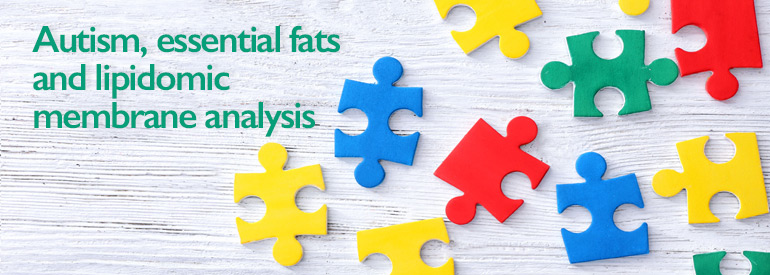 Autism, essential fats and lipidomic membrane analysis