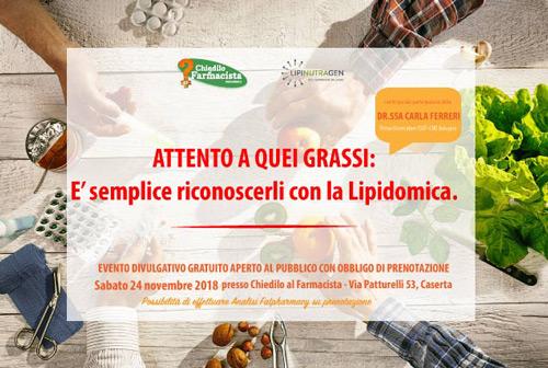 """Caserta, 24 Novembre """"ATTENTO A QUEI GRASSI: è semplice riconoscerli con la Lipidomica"""""""