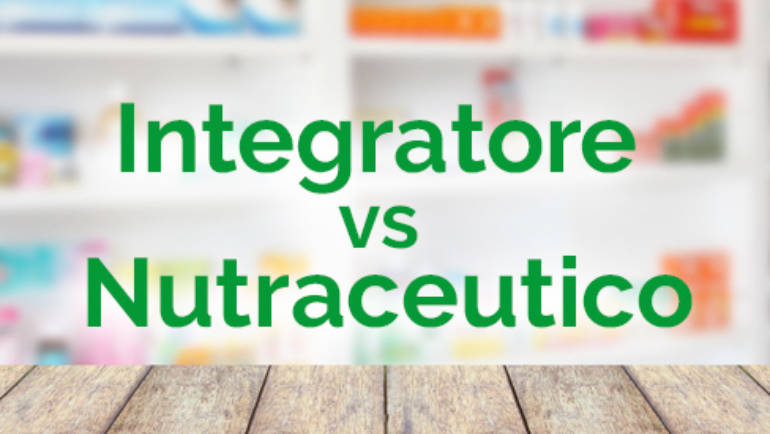 Integratore vs Nutraceutico